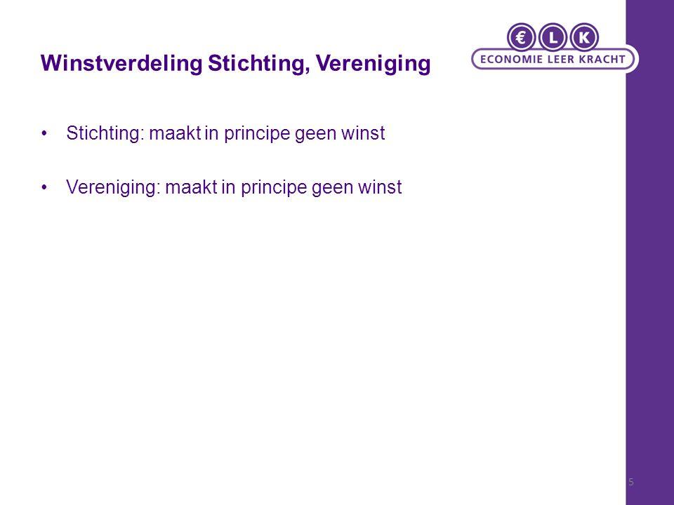 5 Winstverdeling Stichting, Vereniging Stichting: maakt in principe geen winst Vereniging: maakt in principe geen winst