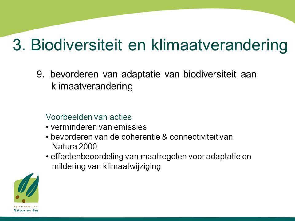 3. Biodiversiteit en klimaatverandering 9. bevorderen van adaptatie van biodiversiteit aan klimaatverandering Voorbeelden van acties verminderen van e
