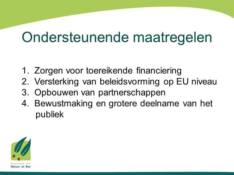 Ondersteunende maatregelen 1. Zorgen voor toereikende financiering 2. Versterking van beleidsvorming op EU niveau 3. Opbouwen van partnerschappen 4. B