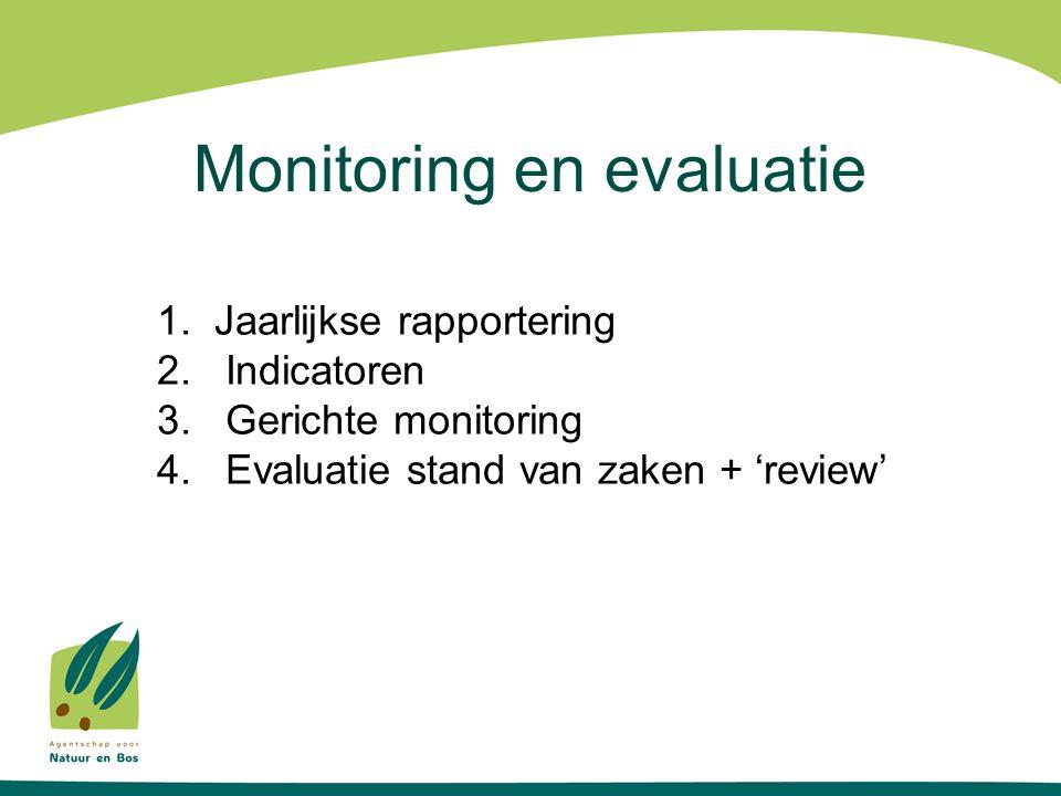 Monitoring en evaluatie 1. Jaarlijkse rapportering 2. Indicatoren 3. Gerichte monitoring 4. Evaluatie stand van zaken + 'review'