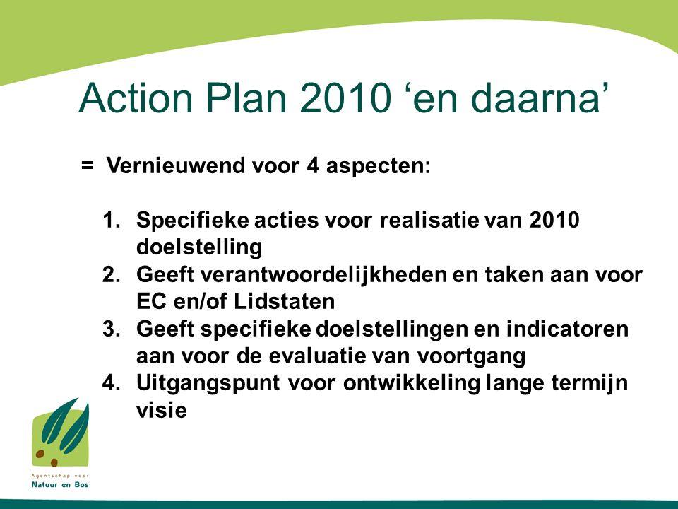 Action Plan 2010 'en daarna' = Vernieuwend voor 4 aspecten: 1.Specifieke acties voor realisatie van 2010 doelstelling 2.Geeft verantwoordelijkheden en taken aan voor EC en/of Lidstaten 3.Geeft specifieke doelstellingen en indicatoren aan voor de evaluatie van voortgang 4.Uitgangspunt voor ontwikkeling lange termijn visie