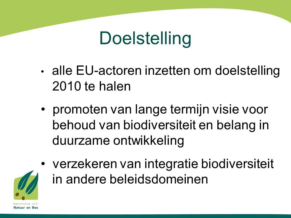 Doelstelling alle EU-actoren inzetten om doelstelling 2010 te halen promoten van lange termijn visie voor behoud van biodiversiteit en belang in duurzame ontwikkeling verzekeren van integratie biodiversiteit in andere beleidsdomeinen