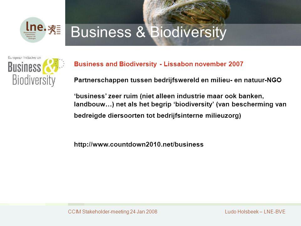 CCIM Stakeholder-meeting 24 Jan 2008Ludo Holsbeek – LNE-BVE Business & Biodiversity Business and Biodiversity - Lissabon november 2007 Partnerschappen