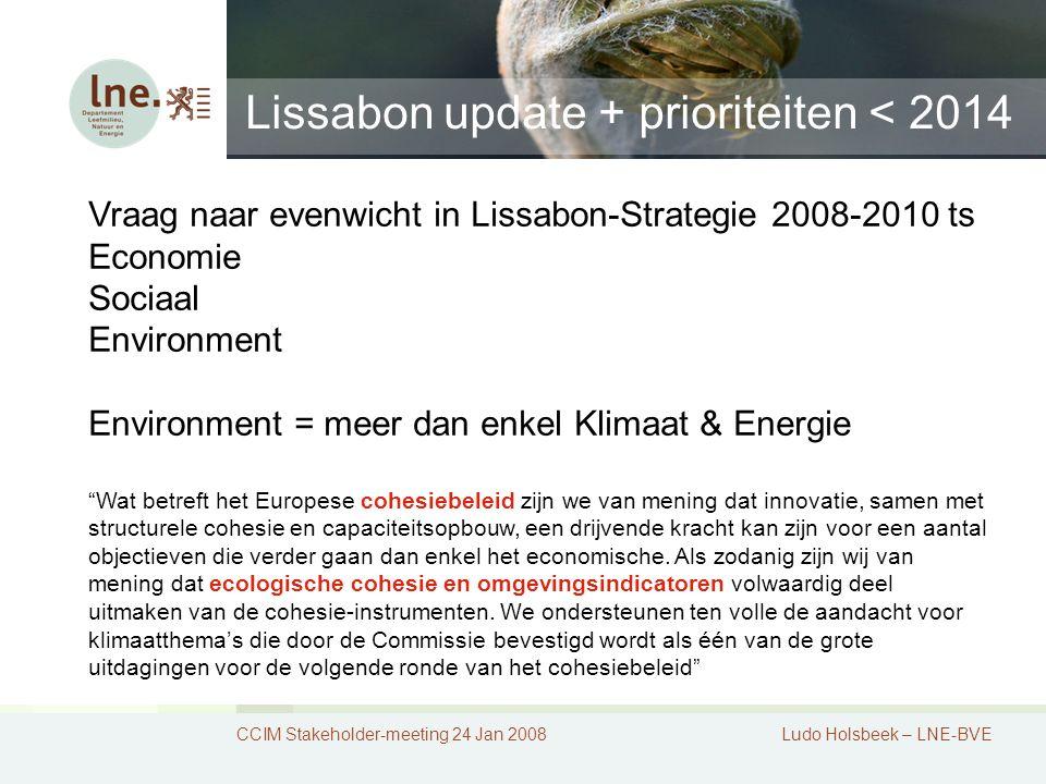 Lissabon update + prioriteiten < 2014 CCIM Stakeholder-meeting 24 Jan 2008Ludo Holsbeek – LNE-BVE Vraag naar evenwicht in Lissabon-Strategie 2008-2010