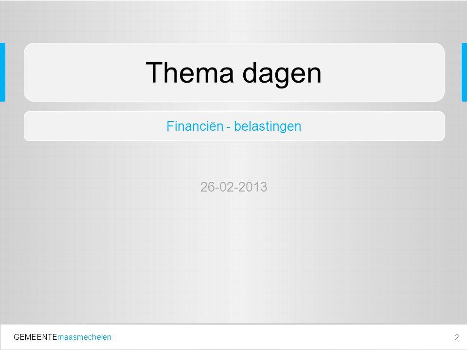 GEMEENTEmaasmechelen 2 Thema dagen Financiën - belastingen 26-02-2013