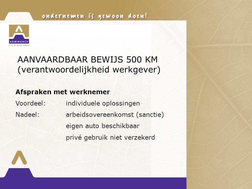 AANVAARDBAAR BEWIJS 500 KM (verantwoordelijkheid werkgever) Afspraken met werknemer Voordeel:individuele oplossingen Nadeel:arbeidsovereenkomst (sanct