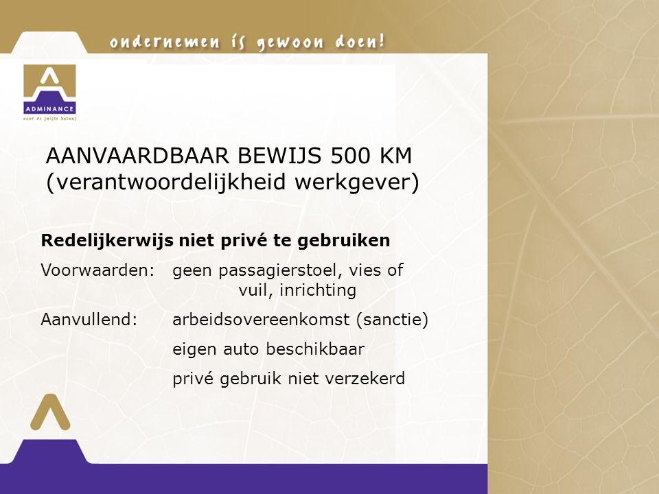 AANVAARDBAAR BEWIJS 500 KM (verantwoordelijkheid werkgever) Redelijkerwijs niet privé te gebruiken Voorwaarden:geen passagierstoel, vies of vuil, inri
