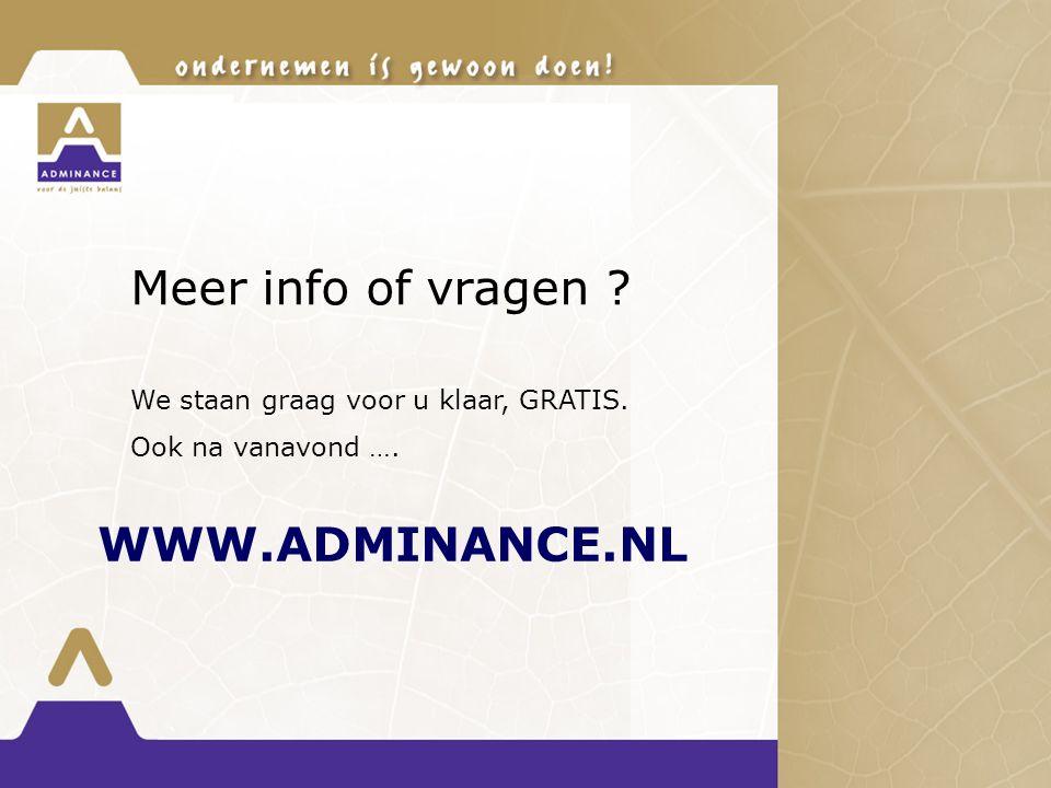 Meer info of vragen ? WWW.ADMINANCE.NL We staan graag voor u klaar, GRATIS. Ook na vanavond ….