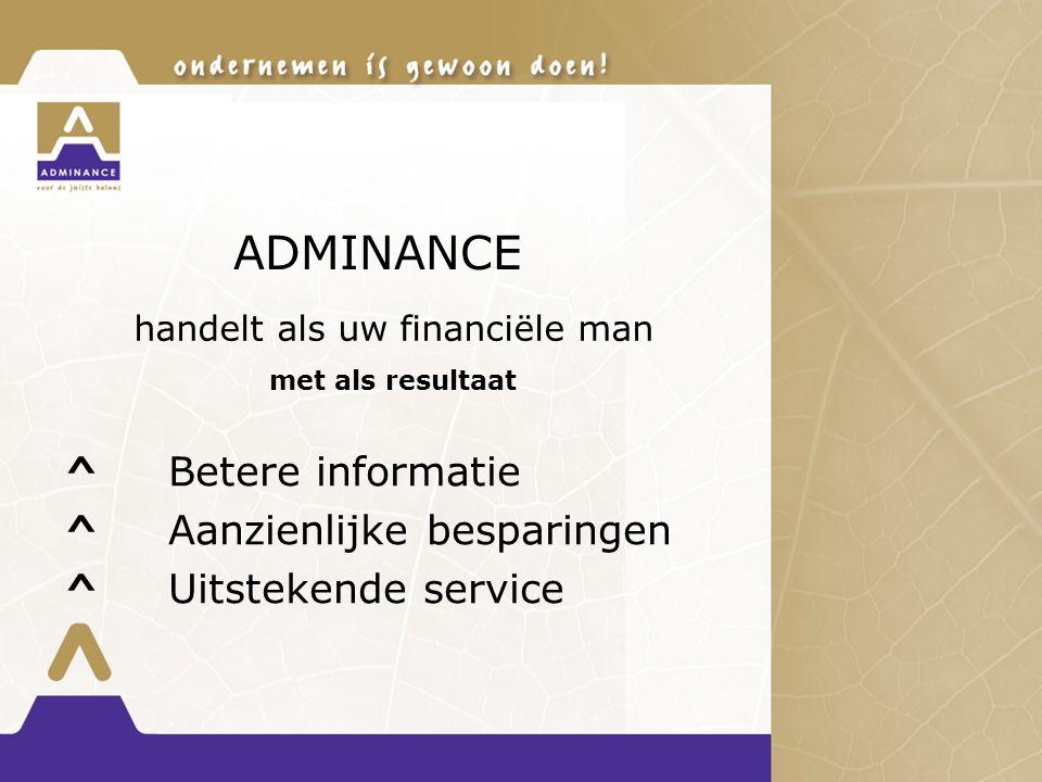 ADMINANCE ^ Betere informatie ^ Aanzienlijke besparingen ^ Uitstekende service handelt als uw financiële man met als resultaat