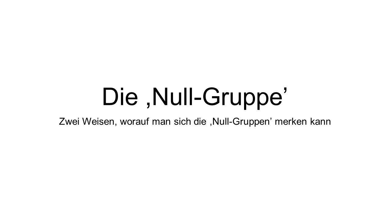 Die,Null-Gruppe' Zwei Weisen, worauf man sich die,Null-Gruppen' merken kann