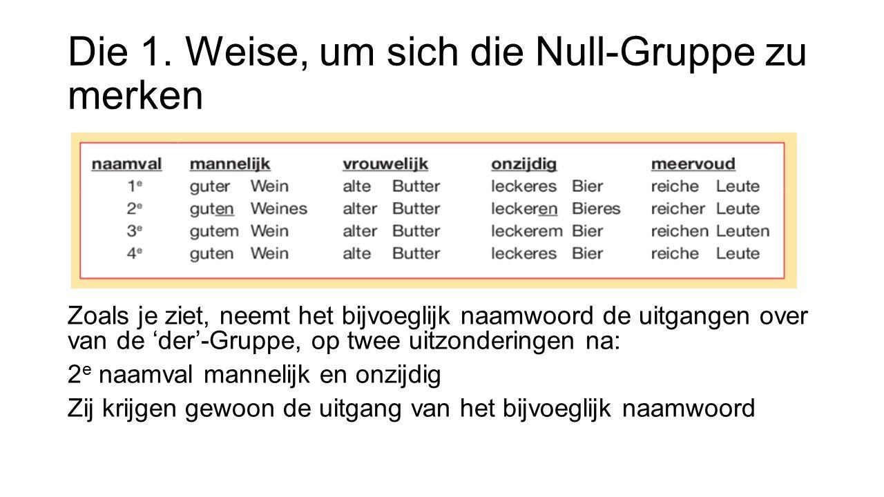 Die 1. Weise, um sich die Null-Gruppe zu merken Zoals je ziet, neemt het bijvoeglijk naamwoord de uitgangen over van de 'der'-Gruppe, op twee uitzonde