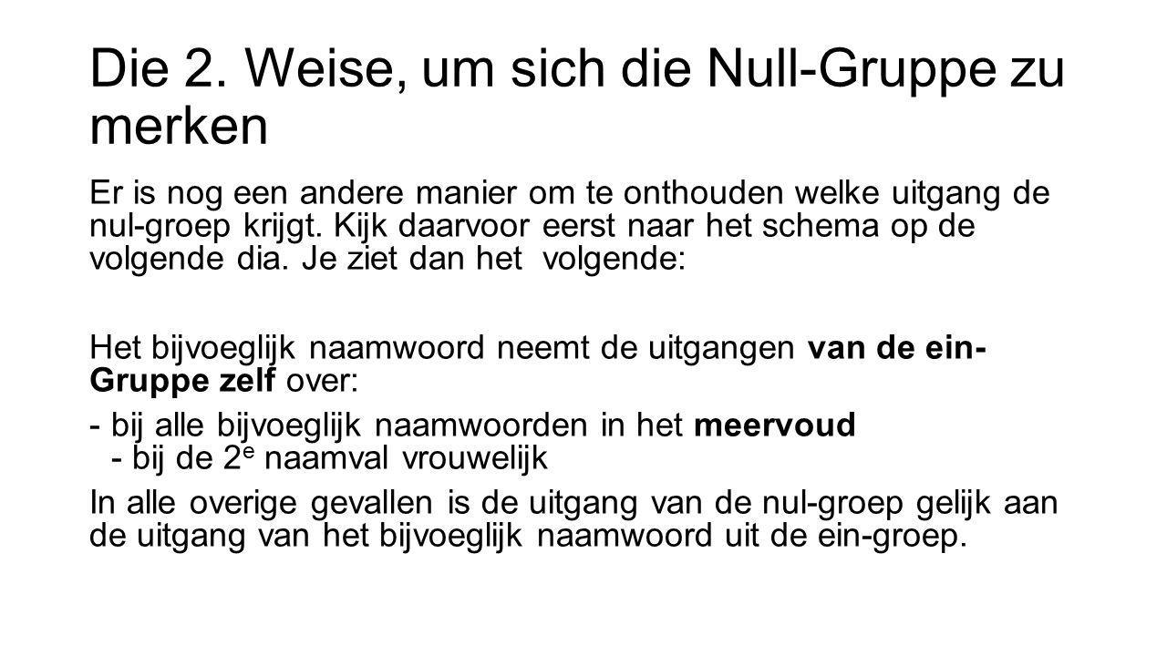 Die 2. Weise, um sich die Null-Gruppe zu merken Er is nog een andere manier om te onthouden welke uitgang de nul-groep krijgt. Kijk daarvoor eerst naa