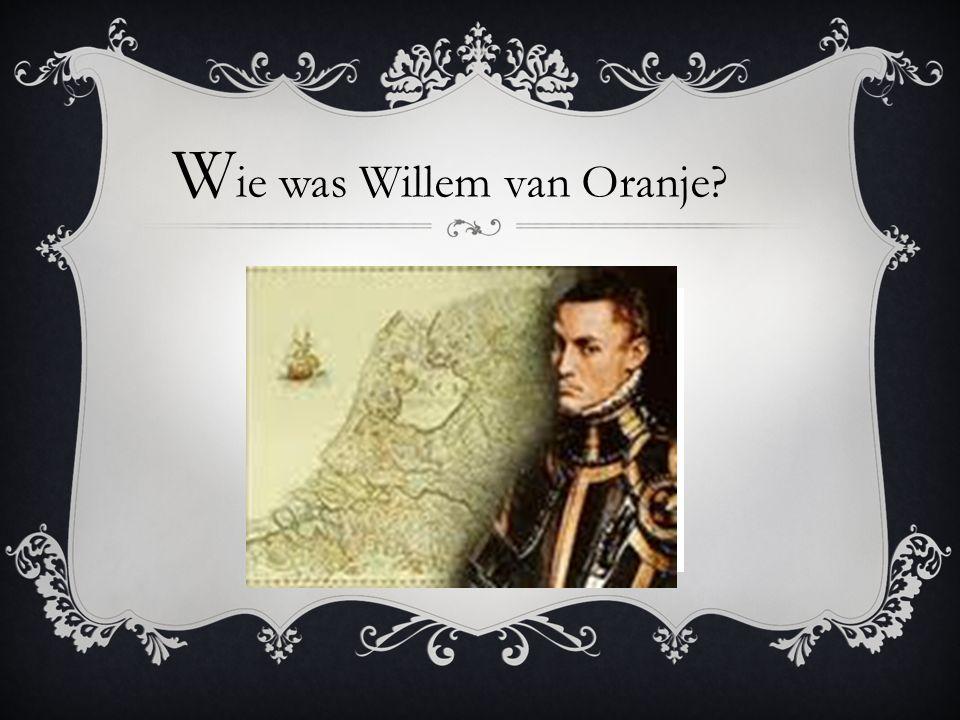 W ie was Willem van Oranje?