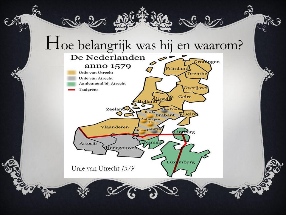 H oe belangrijk was hij en waarom? Beeldenstorm 1566 HEEL BELANGRIJK Verzet tegen Spanje Beschermer van Nederland Unie van Utrecht 1579