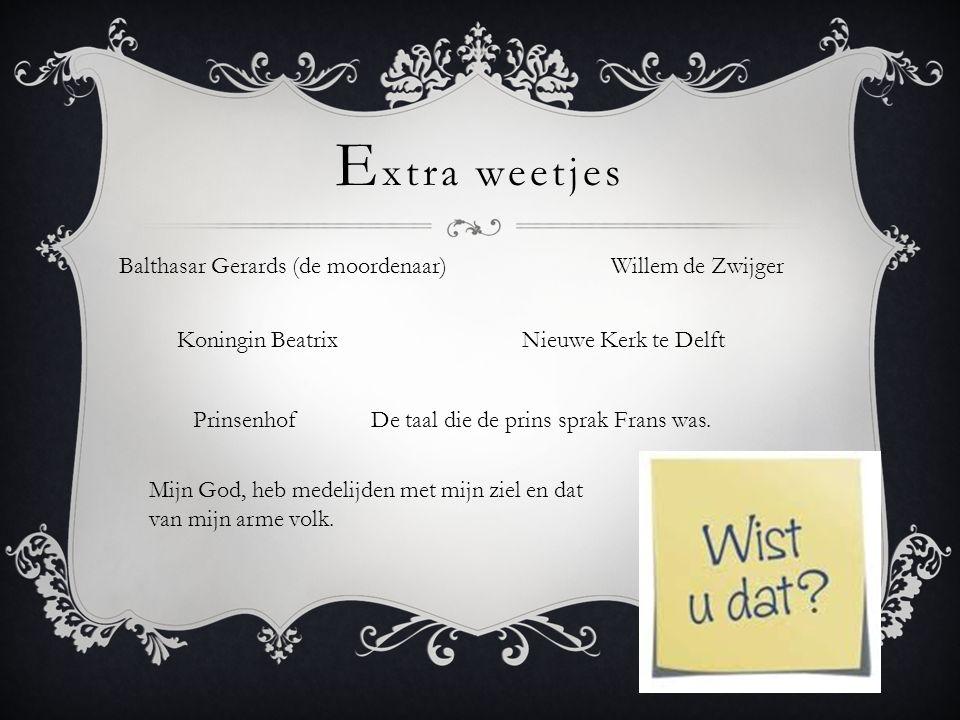 E xtra weetjes De taal die de prins sprak Frans was. Nieuwe Kerk te Delft Balthasar Gerards (de moordenaar)Willem de Zwijger Prinsenhof Koningin Beatr