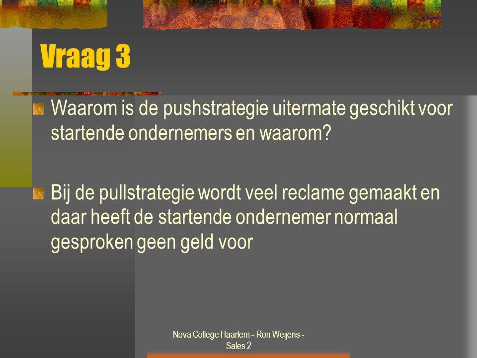 Nova College Haarlem - Ron Weijens - Sales 2 Vraag 3 Waarom is de pushstrategie uitermate geschikt voor startende ondernemers en waarom? Bij de pullst