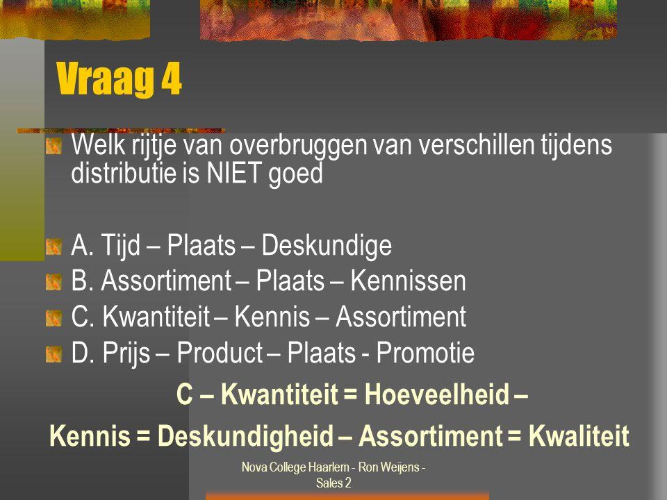 Nova College Haarlem - Ron Weijens - Sales 2 Vraag 4 Welk rijtje van overbruggen van verschillen tijdens distributie is NIET goed A. Tijd – Plaats – D