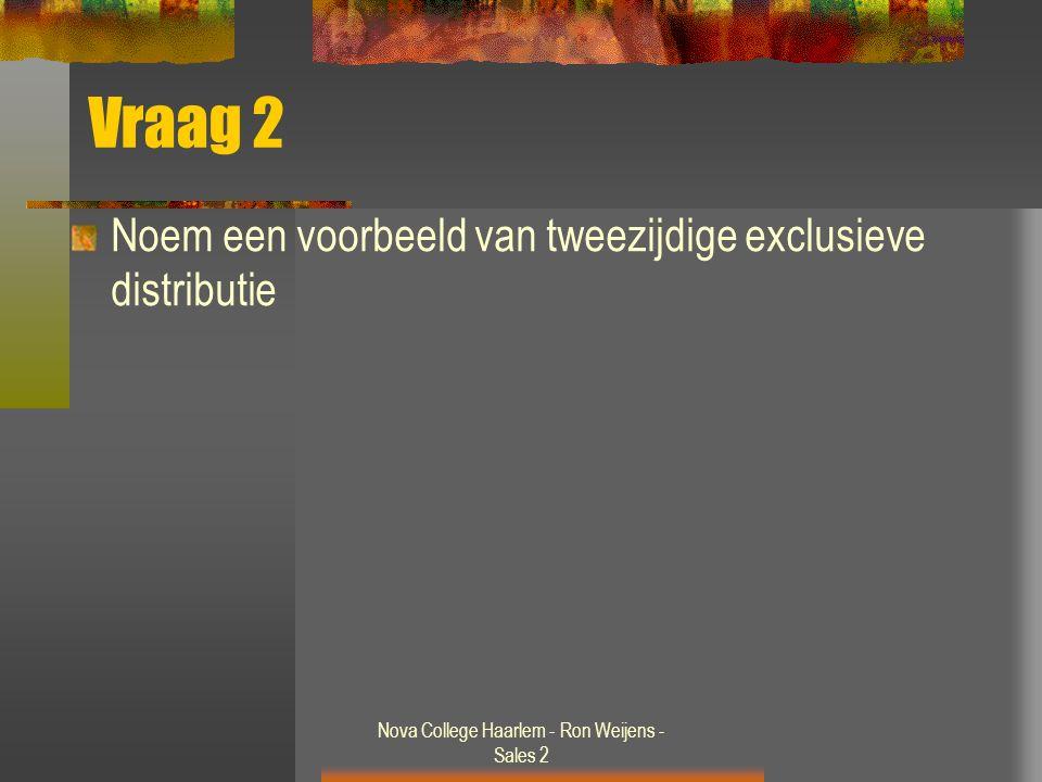 Nova College Haarlem - Ron Weijens - Sales 2 Vraag 2 Noem een voorbeeld van tweezijdige exclusieve distributie