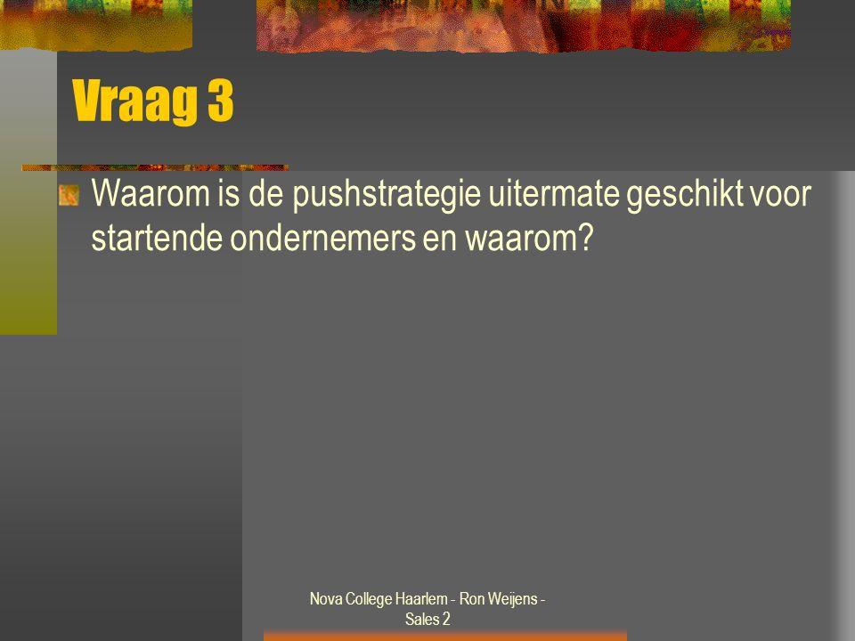 Nova College Haarlem - Ron Weijens - Sales 2 Vraag 3 Waarom is de pushstrategie uitermate geschikt voor startende ondernemers en waarom
