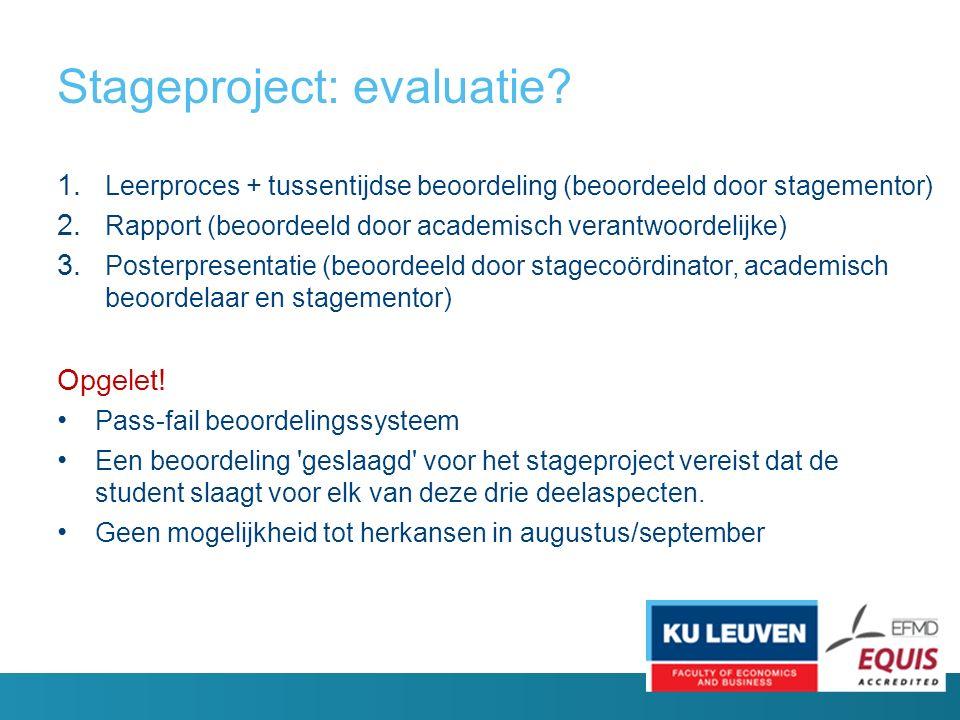 Stageproject: evaluatie. 1. Leerproces + tussentijdse beoordeling (beoordeeld door stagementor) 2.