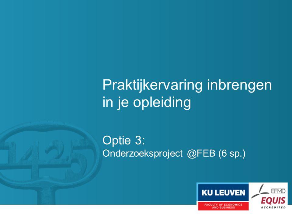 Praktijkervaring inbrengen in je opleiding Optie 3: Onderzoeksproject @FEB (6 sp.)
