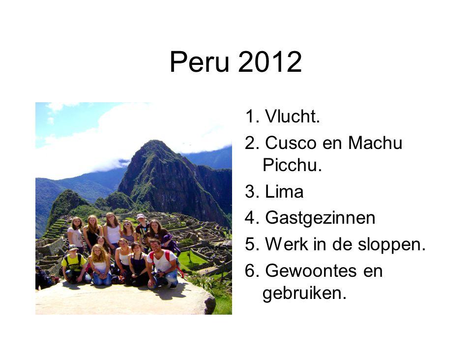 Peru 2012 1. Vlucht. 2. Cusco en Machu Picchu. 3.