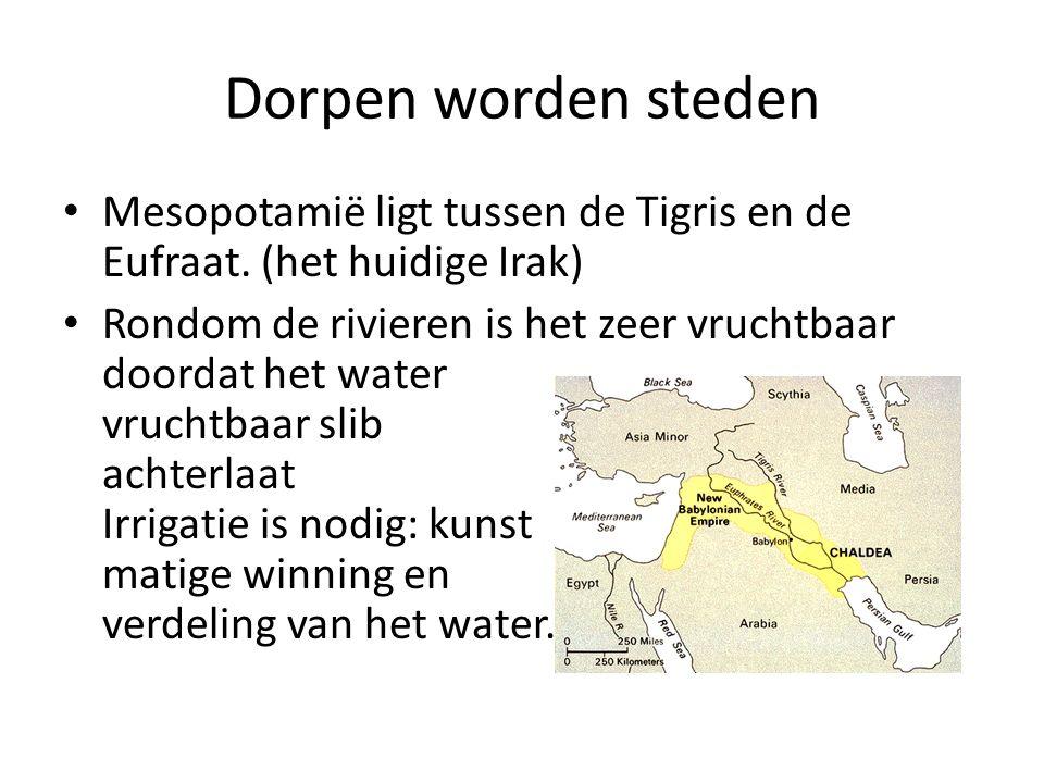 Dorpen worden steden Mesopotamië ligt tussen de Tigris en de Eufraat. (het huidige Irak) Rondom de rivieren is het zeer vruchtbaar doordat het water v