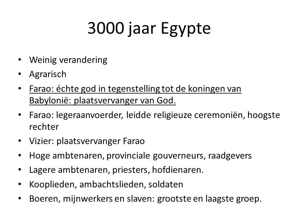3000 jaar Egypte Weinig verandering Agrarisch Farao: échte god in tegenstelling tot de koningen van Babylonië: plaatsvervanger van God. Farao: legeraa