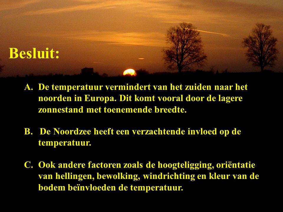 Besluit: A.De temperatuur vermindert van het zuiden naar het noorden in Europa. Dit komt vooral door de lagere zonnestand met toenemende breedte. B. D
