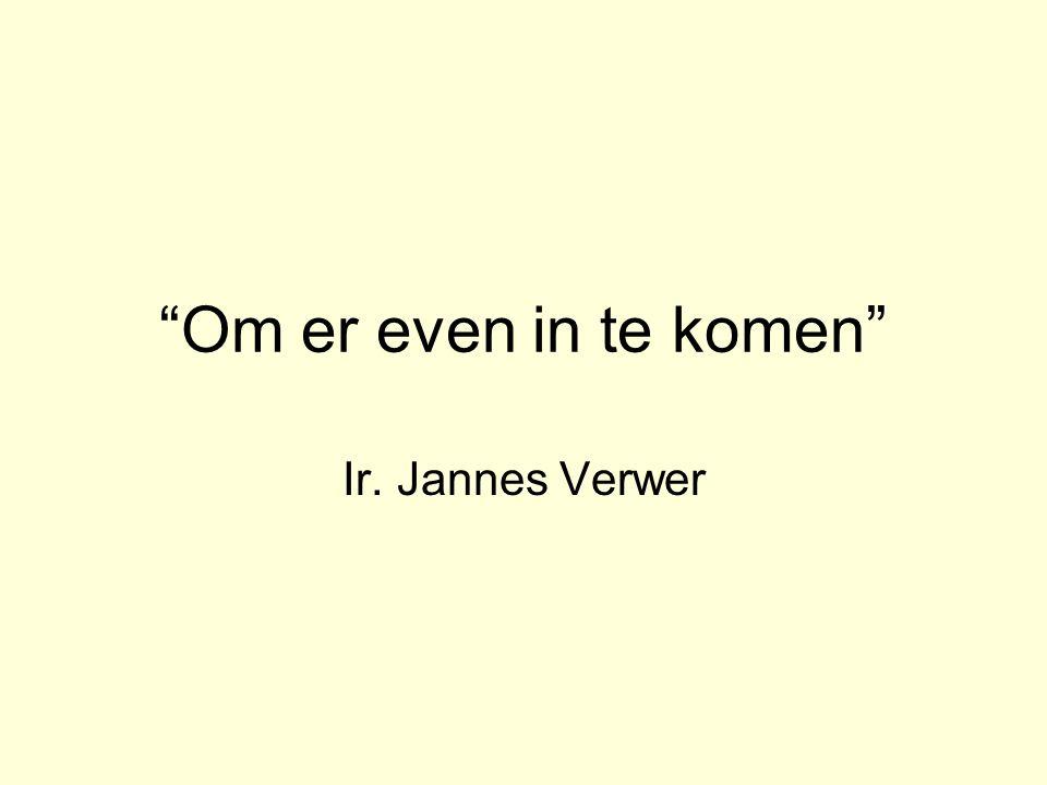 """""""Om er even in te komen"""" Ir. Jannes Verwer"""