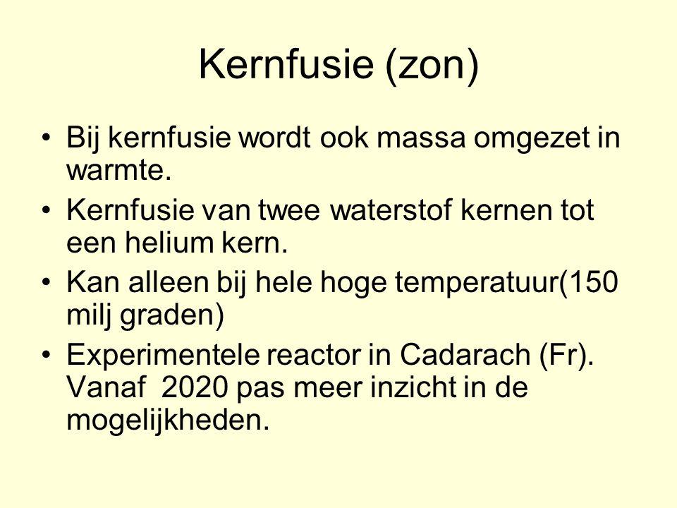 Kernfusie (zon) Bij kernfusie wordt ook massa omgezet in warmte. Kernfusie van twee waterstof kernen tot een helium kern. Kan alleen bij hele hoge tem