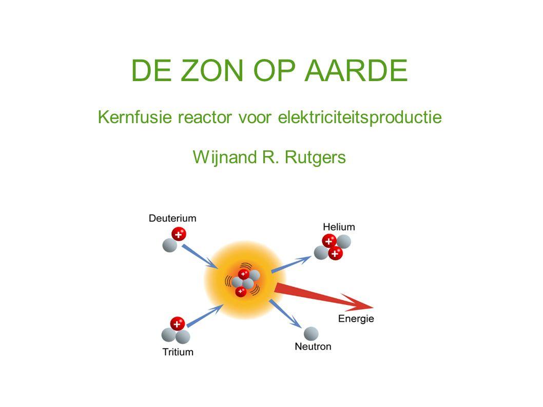 DE ZON OP AARDE Kernfusie reactor voor elektriciteitsproductie Wijnand R. Rutgers