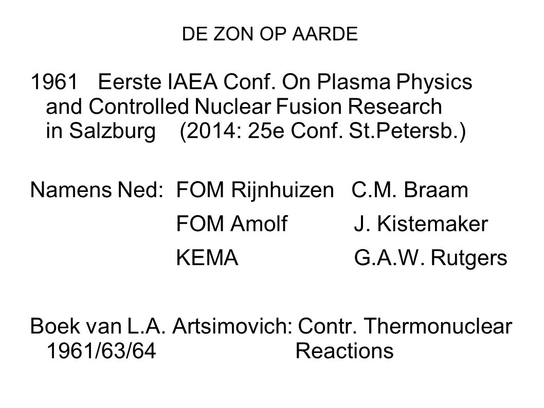DE ZON OP AARDE 1961Eerste IAEA Conf. On Plasma Physics and Controlled Nuclear Fusion Research in Salzburg (2014: 25e Conf. St.Petersb.) Namens Ned: F