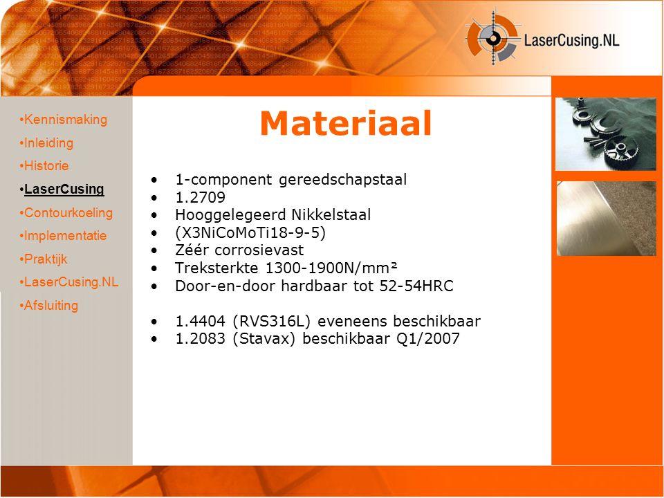 Materiaal 1-component gereedschapstaal 1.2709 Hooggelegeerd Nikkelstaal (X3NiCoMoTi18-9-5) Zéér corrosievast Treksterkte 1300-1900N/mm² Door-en-door hardbaar tot 52-54HRC 1.4404 (RVS316L) eveneens beschikbaar 1.2083 (Stavax) beschikbaar Q1/2007 Kennismaking Inleiding Historie LaserCusing Contourkoeling Implementatie Praktijk LaserCusing.NL Afsluiting