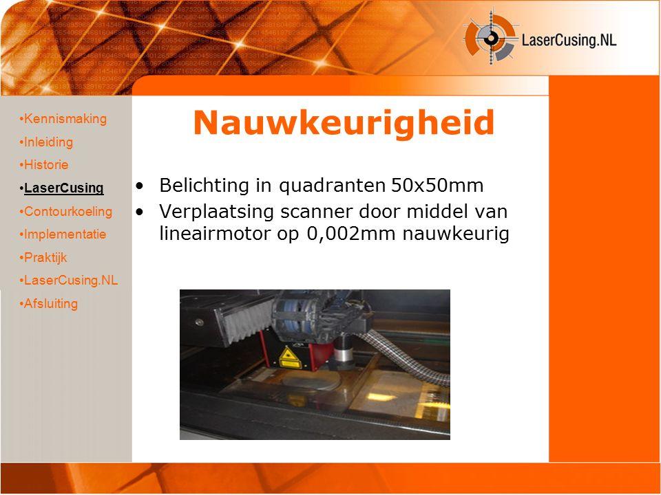 Nauwkeurigheid Belichting in quadranten 50x50mm Verplaatsing scanner door middel van lineairmotor op 0,002mm nauwkeurig Kennismaking Inleiding Historie LaserCusing Contourkoeling Implementatie Praktijk LaserCusing.NL Afsluiting