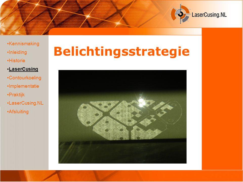 Belichtingsstrategie Kennismaking Inleiding Historie LaserCusing Contourkoeling Implementatie Praktijk LaserCusing.NL Afsluiting