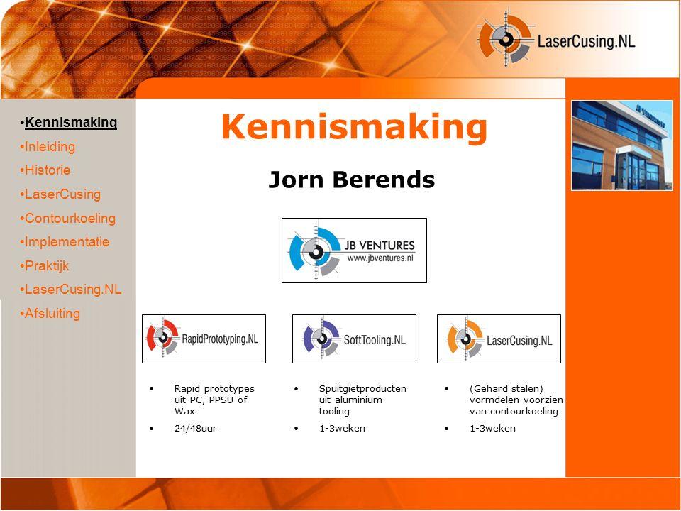 Kennismaking Jorn Berends Kennismaking Inleiding Historie LaserCusing Contourkoeling Implementatie Praktijk LaserCusing.NL Afsluiting Rapid prototypes