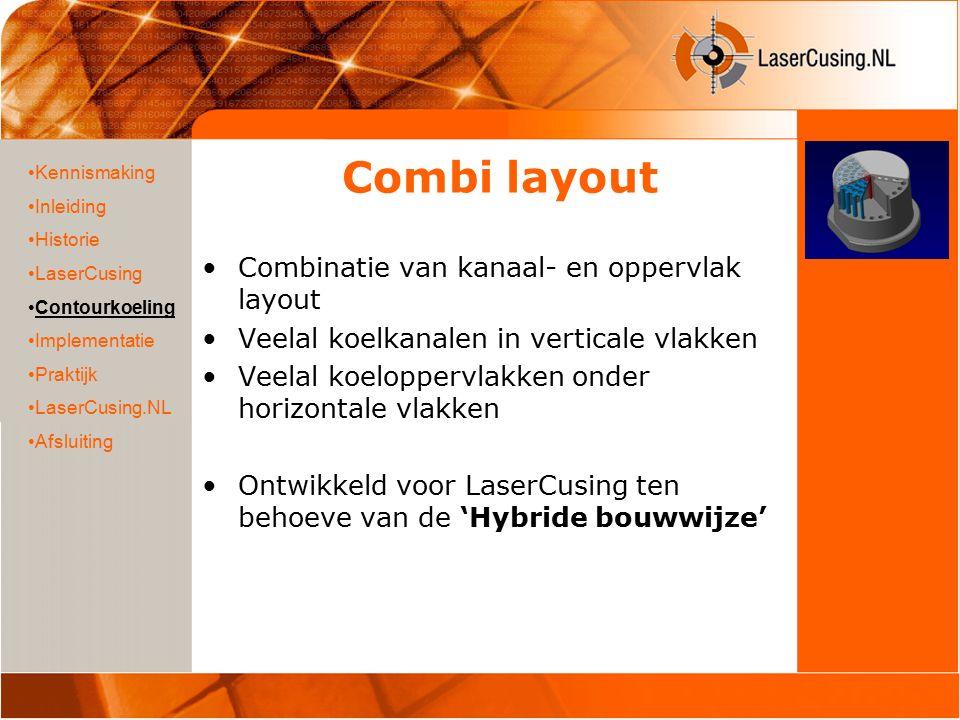 Combi layout Combinatie van kanaal- en oppervlak layout Veelal koelkanalen in verticale vlakken Veelal koeloppervlakken onder horizontale vlakken Ontw