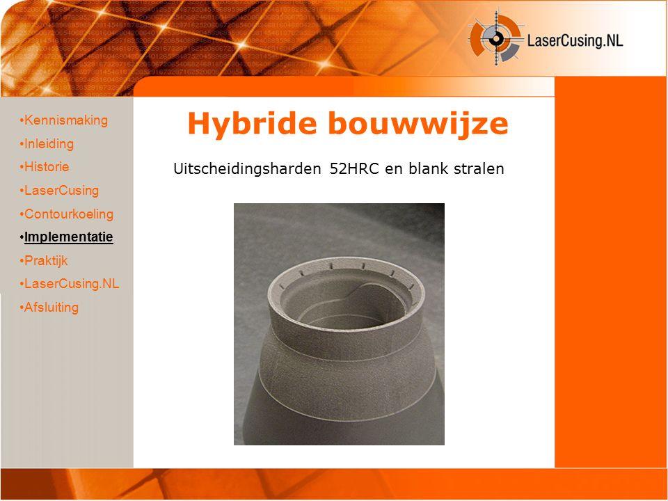 Hybride bouwwijze Uitscheidingsharden 52HRC en blank stralen Kennismaking Inleiding Historie LaserCusing Contourkoeling Implementatie Praktijk LaserCusing.NL Afsluiting