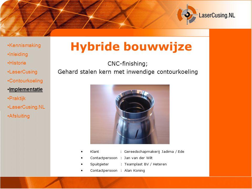 Hybride bouwwijze CNC-finishing; Gehard stalen kern met inwendige contourkoeling Kennismaking Inleiding Historie LaserCusing Contourkoeling Implementa