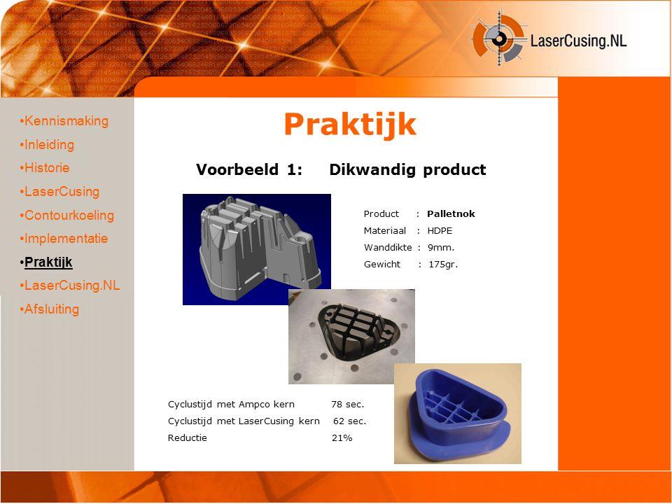Voorbeeld 1: Dikwandig product Kennismaking Inleiding Historie LaserCusing Contourkoeling Implementatie Praktijk LaserCusing.NL Afsluiting Product : Palletnok Materiaal : HDPE Wanddikte : 9mm.