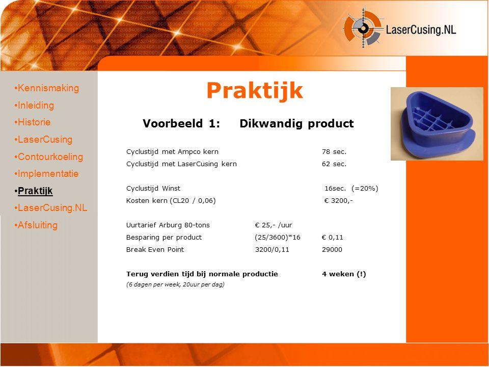 Praktijk Voorbeeld 1: Dikwandig product Kennismaking Inleiding Historie LaserCusing Contourkoeling Implementatie Praktijk LaserCusing.NL Afsluiting Cyclustijd met Ampco kern 78 sec.