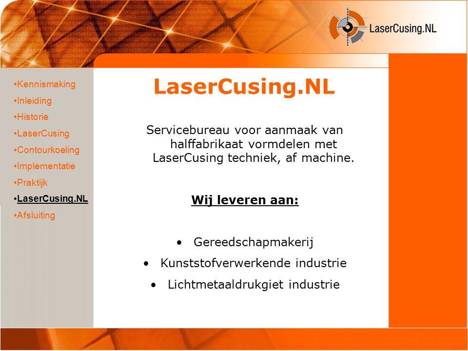 LaserCusing.NL Kennismaking Inleiding Historie LaserCusing Contourkoeling Implementatie Praktijk LaserCusing.NL Afsluiting Servicebureau voor aanmaak van halffabrikaat vormdelen met LaserCusing techniek, af machine.