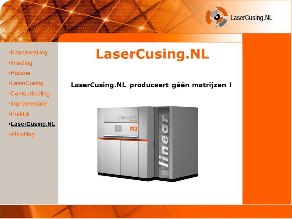 LaserCusing.NL Kennismaking Inleiding Historie LaserCusing Contourkoeling Implementatie Praktijk LaserCusing.NL Afsluiting LaserCusing.NL produceert géén matrijzen !