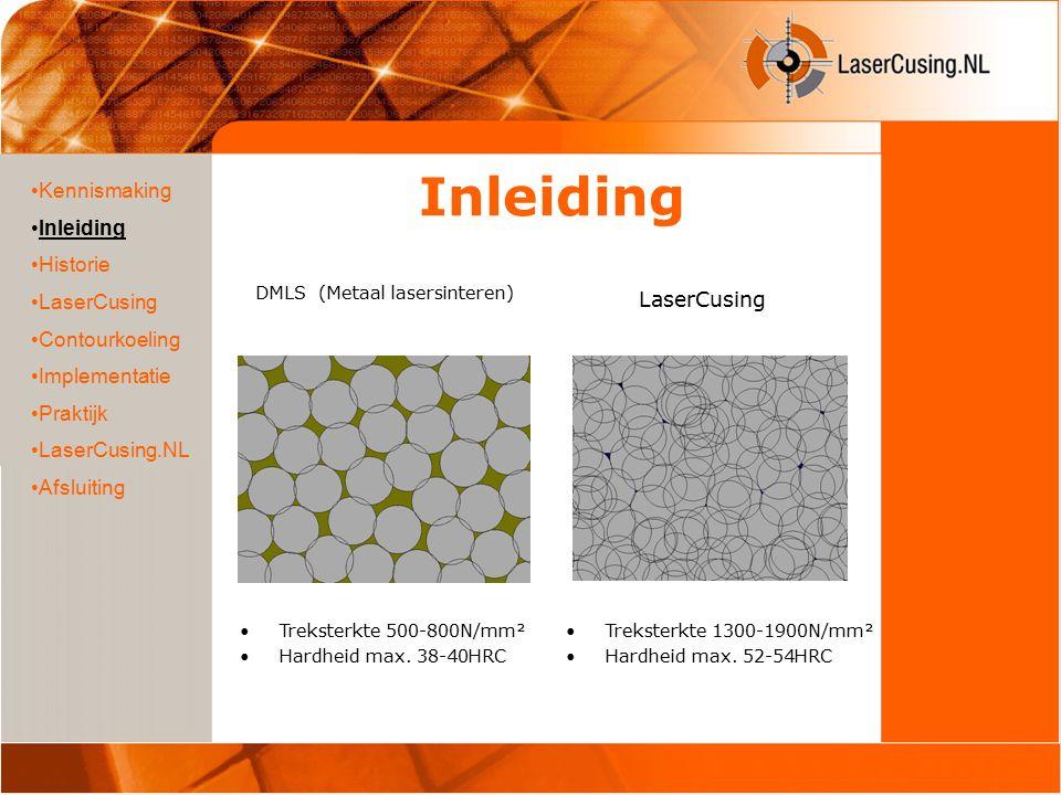 Inleiding DMLS (Metaal lasersinteren) Kennismaking Inleiding Historie LaserCusing Contourkoeling Implementatie Praktijk LaserCusing.NL Afsluiting Treksterkte 1300-1900N/mm² Hardheid max.