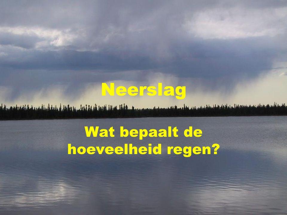 Neerslag Wat bepaalt de hoeveelheid regen?