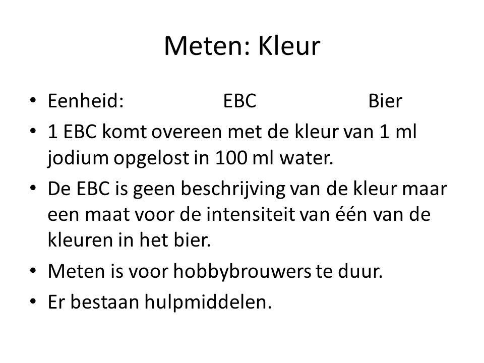 Meten: Kleur Eenheid:EBCBier 1 EBC komt overeen met de kleur van 1 ml jodium opgelost in 100 ml water. De EBC is geen beschrijving van de kleur maar e