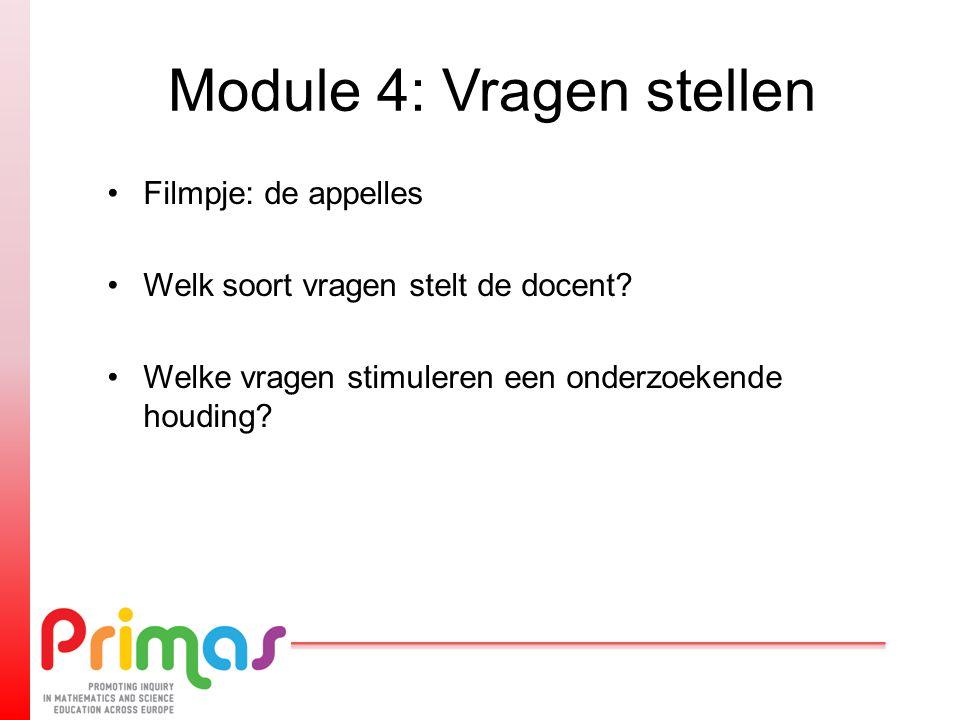Module 4: Vragen stellen Filmpje: de appelles Welk soort vragen stelt de docent? Welke vragen stimuleren een onderzoekende houding?