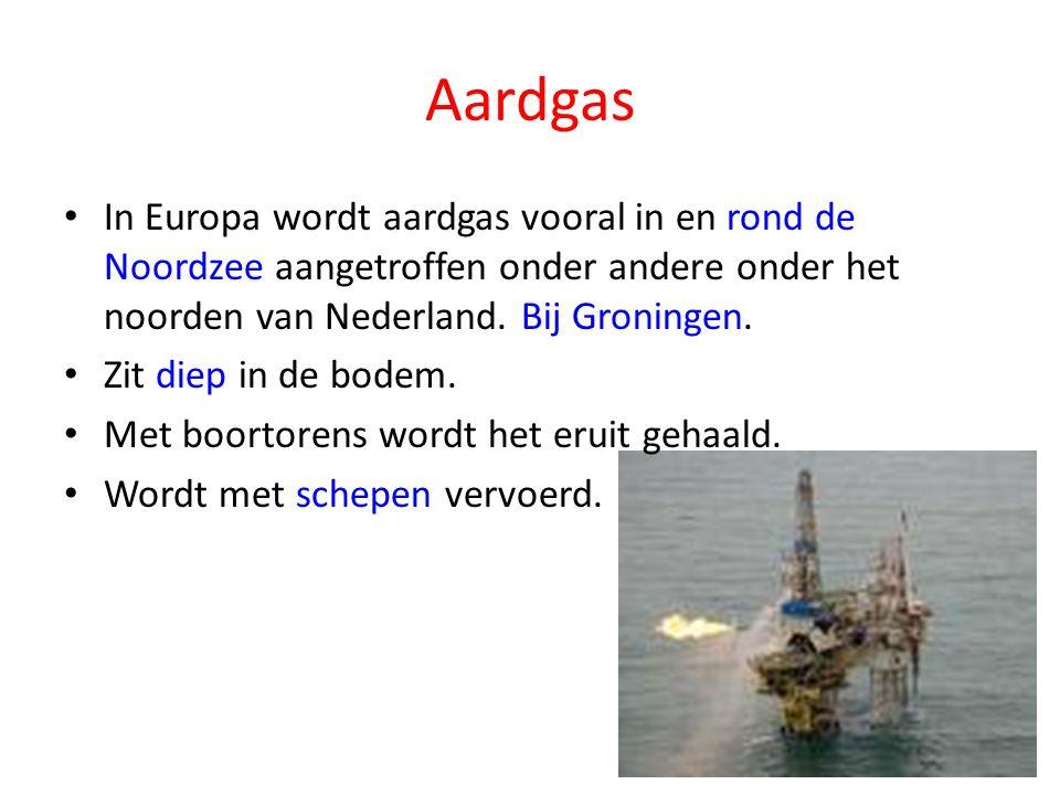 Aardgas In Europa wordt aardgas vooral in en rond de Noordzee aangetroffen onder andere onder het noorden van Nederland.