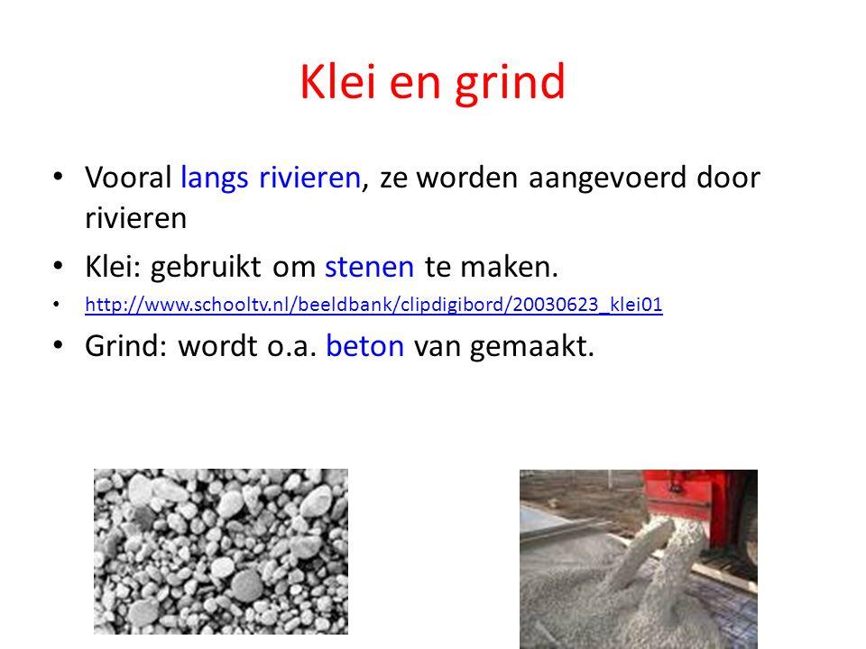 Klei en grind Vooral langs rivieren, ze worden aangevoerd door rivieren Klei: gebruikt om stenen te maken.